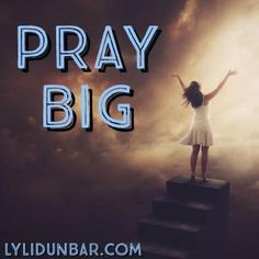 Pray Big | lylidunbar.com