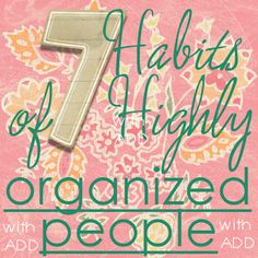 HomeSpun-Threads: 7 Habits of Highly Organized People with ADD
