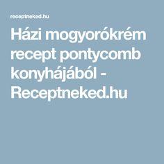 Házi mogyorókrém recept pontycomb konyhájából - Receptneked.hu
