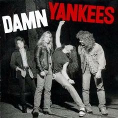 Damn Yankees -- The band was formed in 1989, consisting of Tommy Shaw of Styx, Jack Blades of Night Ranger, Ted Nugent of The Amboy Dukes and a successful solo career, and Michael Cartellone (then an unknown drummer, but one who would later join Lynyrd Skynyrd).