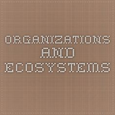 Organizations and Ecosystems