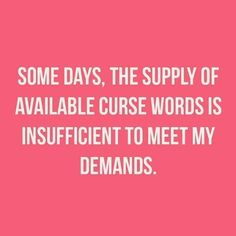 Some days, the supply of available curse words is insufficient to meet my demands. Sarcastic Quotes, Funny Quotes, Bitchyness Quotes, Bitch Quotes, Sassy Quotes, Super Quotes, Badass Quotes, Awesome Quotes, Work Quotes