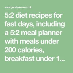 5:2 diet recipes for fast days, including a 5:2 meal planner with meals under 200 calories, breakfast under 100 calories and dinners under 300 calories