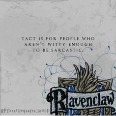 Ravenclaw: Tact is for people who aren't witty enough to be sarcastic. >> I am witty and very sarcastic but still ravenclaw Harry Potter Houses, Harry Potter Love, Hogwarts Houses, Harry Potter Fandom, Rowena Ravenclaw Diadem, Slytherin, No Muggles, Mischief Managed, My Tumblr