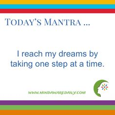 Today's #Mantra ... I reach my dreams by taking one step at a time.  http://ift.tt/2mIOBYA