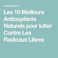 Les 10 Meilleurs Antioxydants Naturels pour lutter Contre Les Radicaux Libres
