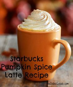 Starbucks latte recipes., including Pumpkin Spice Latte Recipe
