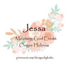 Baby Girl Name: Jessa. Meaning: God Exists. Origin: Hebrew.
