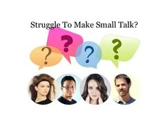 Struggle To Make Small Talk? Some Tips