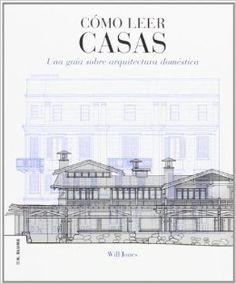 Cómo leer casas : una guía sobre arquitectura doméstica / Will Jones http://fama.us.es/record=b2599224~S5*spi