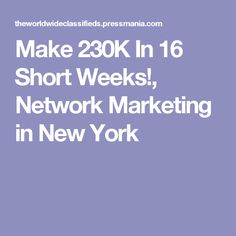Make 230K In 16 Short Weeks!, Network Marketing in New York