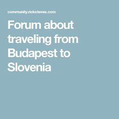 Forum about traveling from Budapest to Slovenia