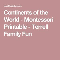 Continents of the World - Montessori Printable - Terrell Family Fun