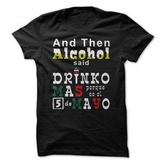 And Then Alcohol Said T Shirts, Hoodies, Sweatshirts - #dress #kids t shirts. I WANT THIS => https://www.sunfrog.com/Holidays/And-Then-Alcohol-Said.html?id=60505