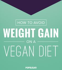 How I Gained Weight as a Vegan — Don't Let It Happen to You