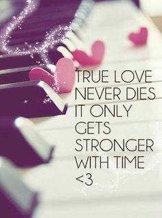 True love never dies. It only gets stronger with time. The longer we stay away from each other the stronger our pull is when we're together again..true love can't be denied or ignored