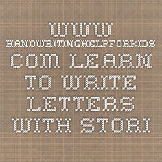 www.handwritinghelpforkids.com   Learn to write letters with stories