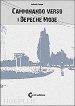 Prezzi e Sconti: #Camminando verso i depeche mode  ad Euro 24.21 in #Musica cinema e teatro musica #Gc edizioni