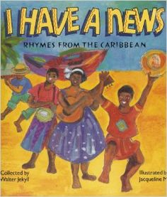Picture book. I Have a News: Rhymes from the Caribbean by Neil Philip, illustrated Jacqui Mair. Jamaica