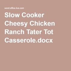 Slow Cooker Cheesy Chicken Ranch Tater Tot Casserole.docx