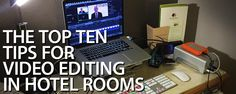 If you are a professional editor, at some point you will find yourself editing away on location. Peter Wiggins gives us his top tips for hotel room editing.