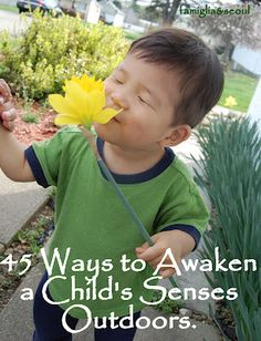 famiglia: 45 Ways to Awaken a Child's Senses Outdoors! These 45 simple ideas can encourage a multisensory experience during play outside with many learning benefits!