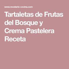 Tartaletas de Frutas del Bosque y Crema Pastelera Receta