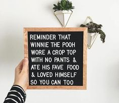 letterboard: reminder that winnie the pooh wore a crop top with no pants & ate his fave food & loved himself so you can too.