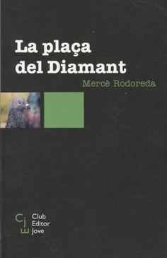 """La plaça del diamant. Mercè Rodoreda Com oblidar el personatge femení de la """"colometa"""" :)"""