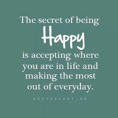 Секрет счастья в том, чтобы принять то, кем ты являешься, и выжать максимум из каждого отведенного дня.