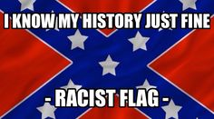 Learn your History. The Confederacy withdrew from America as soon as an abolitionist was elected. That threatened their 3/5THs COMPROMISE. That part of the Constitution gave them huge extra voting power by representing all their slaves in congress - concentrating power and making the south dominate US politics. The Confederate flag is a racist flag. An ungodly flag. A flag of pride and unrepentance.