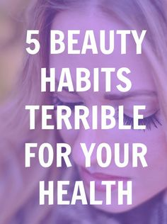 beauty habits bad for your health