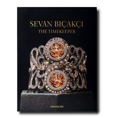 Sevan Bicakci: The Timekeeper By Assouline Books Sevan Bicakci, Elements Of Nature, Chaumet, Assouline, Magical Jewelry, Telling Time, High Jewelry, Book Design, Jewels
