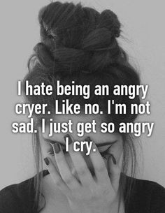 I hate being an angry cryer. I'm not sad. I just get so angry I cry. I don't usually cry from being sad. Hurt Quotes, Funny Quotes, Pissed Quotes, Annoyed Quotes, Mood Quotes, Life Quotes, Quotes Positive, Wisdom Quotes, Success Quotes