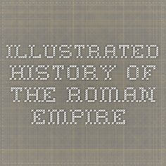 Illustrated history of the Roman Empire.