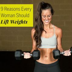 9 Reasons Every Woman Should Lift Weights No disrespect to cardio, but if you want to blast fat, get in shape, and rock everything that comes your way—both in and out of the gym—strength training is where it's at. Here's why.
