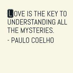 """Paulo Coelho """"O amor era a chave para a compreensão de todos os mistérios."""" (BRIDA)"""
