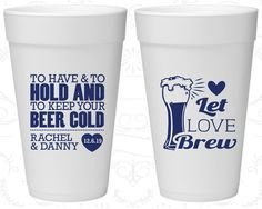 To Have and To Hold, Cheap Foam Drinking Cups, Let Love Brew, Beer Wedding, Styrofoam Cups (431)