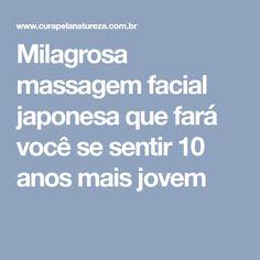 Milagrosa massagem facial japonesa que fará você se sentir 10 anos mais jovem