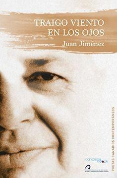 Traigo viento en los ojos : antología (1961-1999) / Juan Jiménez.. -- Ed. del autor.. -- Las Palmas de Gran Canaria : Servicio de publicaciones ULPGC :Cam-PDS Editores, 2016.