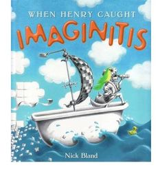 Buy When Henry Caught Imaginitis by Nick Bland from Boomerang Books, Australia's Online Independent Bookstore Boomerang Books, Kindergarten Units, Australian Authors, Author Studies, Children's Picture Books, Creativity And Innovation, Reading Challenge, Children's Literature, Any Book