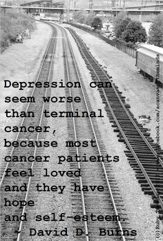 Though I would (of course) take depression - even the worst depressions I have ever suffered - over cancer, these words connect deeply.