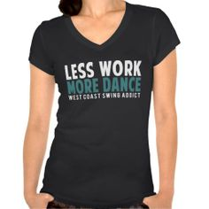 Less Work More Dance Women's T Shirt (more styles available) #dance #shirt