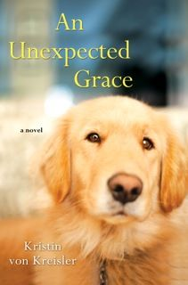 AN UNEXPECTED GRACE by Kristin von Kreisler. From bestselling author Kristin von Kreisler comes a poignant, uplifting novel of one womans journey to healing, and the surprising soul mate that helps guide her there. I Love Books, Great Books, Books To Read, Dog Books, Animal Books, Animal Pics, The Neighbor, Interview, Reading Groups