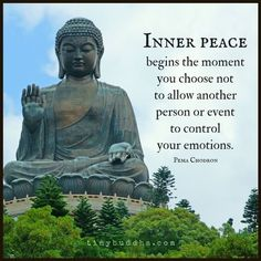 Peace Begins When Inner peace begins the moment you choose not to allow another person or event to control your emotions.Inner peace begins the moment you choose not to allow another person or event to control your emotions. Buddhist Wisdom, Buddhist Teachings, Buddhist Quotes, Spiritual Quotes, Positive Quotes, Buddha Buddhism, Inner Peace Quotes, Gautama Buddha, Buddha Quotes Inspirational