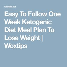 Easy To Follow One Week Ketogenic Diet Meal Plan To Lose Weight   Woxtips Ketogenic Diet Meal Plan, Diet Plan Menu, Atkins Diet, Diabetic Recipes, Keto Recipes, Kick Start Diet, Diet Meal Plans To Lose Weight, Get Skinny, How To Stay Healthy