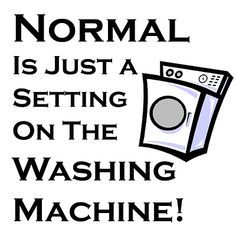 """Normal"" is just a setting on a washing machine!"