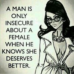 Sayings and quotes : on insurcure men : they know we deserve better True Quotes, Great Quotes, Quotes To Live By, Inspirational Quotes, Sassy Quotes, Random Quotes, Amazing Quotes, Diva Quotes, Girly Quotes