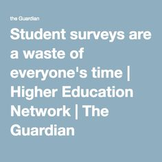 Student surveys are a waste of everyone's time | Higher Education Network | The Guardian