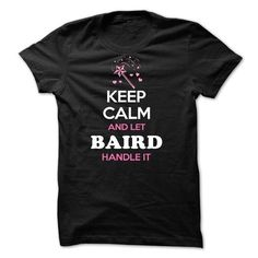 Keep Calm and Let BAIRD Handle It - #gifts for boyfriend #diy gift. FASTER => https://www.sunfrog.com/Names/Keep-Calm-and-Let-BAIRD-Handle-It-43624864-Guys.html?68278